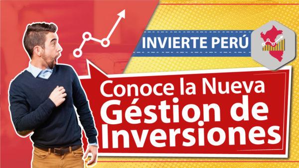 Invierte Peru - La nueva gestión de inversiones